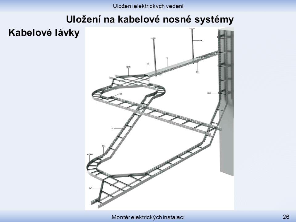 Uložení elektrických vedení Montér elektrických instalací 26 Kabelové lávky
