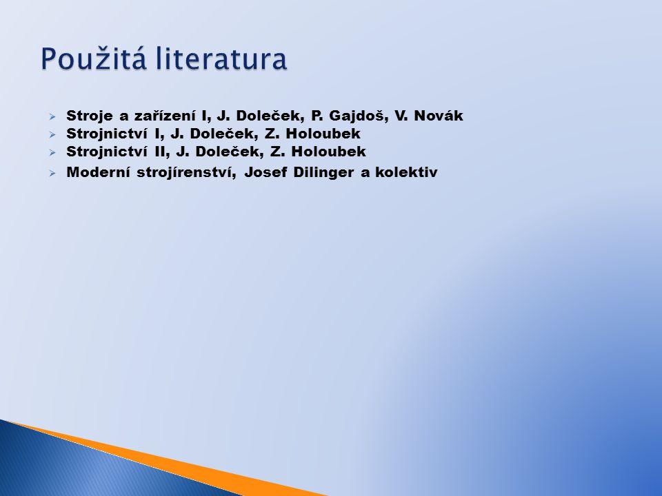  Stroje a zařízení I, J. Doleček, P. Gajdoš, V. Novák  Strojnictví I, J. Doleček, Z. Holoubek  Strojnictví II, J. Doleček, Z. Holoubek  Moderní st