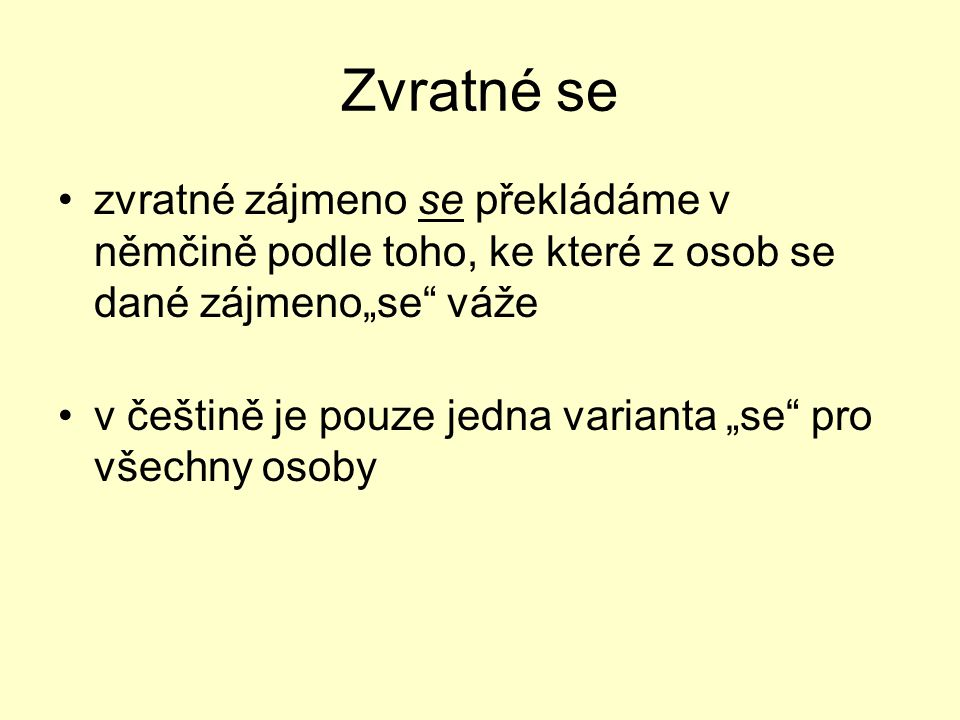 """Zvratné se zvratné zájmeno se překládáme v němčině podle toho, ke které z osob se dané zájmeno""""se"""" váže v češtině je pouze jedna varianta """"se"""" pro vše"""
