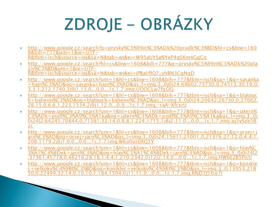  http://www.google.cz/search?q=prysky%C5%99n%C3%ADk%20prudk%C3%BD&hl=cs&biw=160 8&bih=777&um=1&ie=UTF- 8&tbm=isch&source=og&sa=N&tab=wi&ei=W95aUYSaNY