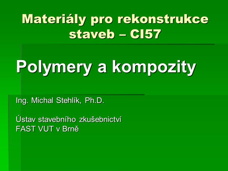 Materiály pro rekonstrukce staveb – CI57 Polymery a kompozity Ing.