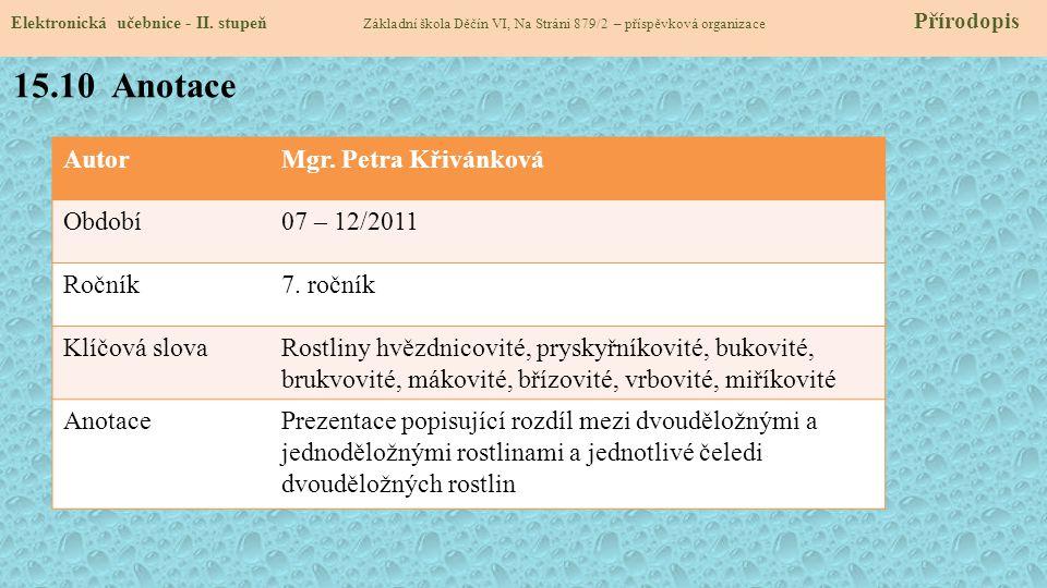 AutorMgr. Petra Křivánková Období07 – 12/2011 Ročník7. ročník Klíčová slovaRostliny hvězdnicovité, pryskyřníkovité, bukovité, brukvovité, mákovité, bř