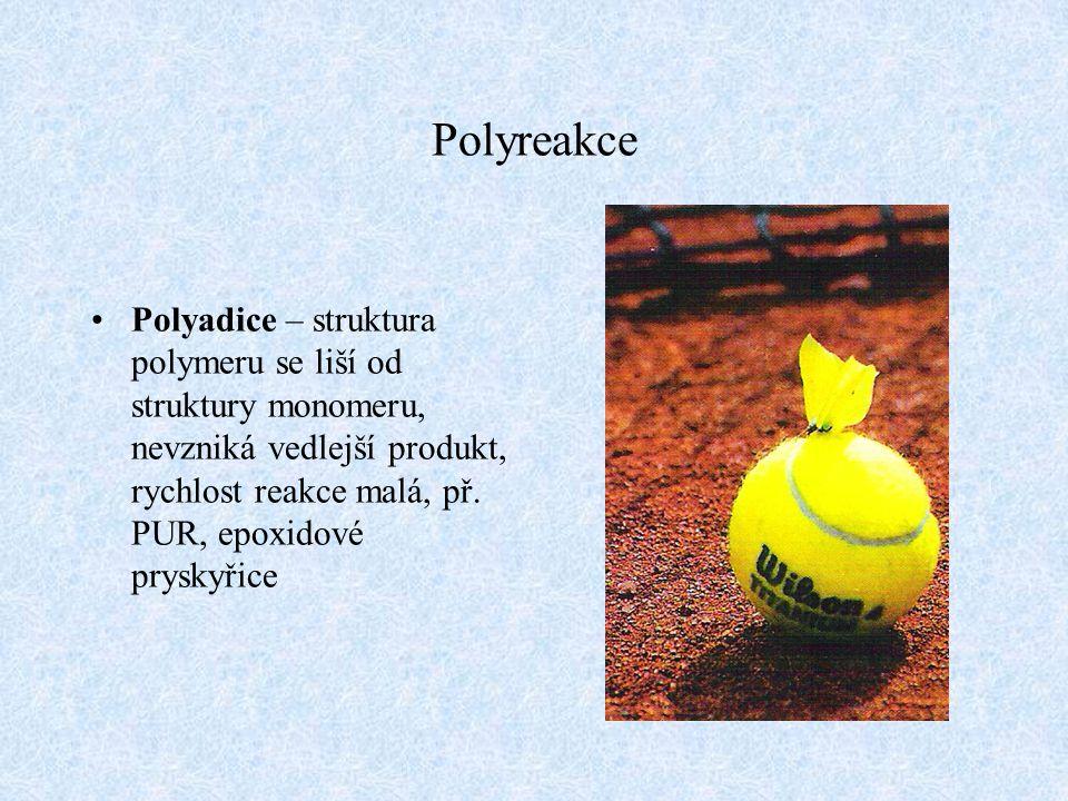 Polyreakce Polyadice – struktura polymeru se liší od struktury monomeru, nevzniká vedlejší produkt, rychlost reakce malá, př. PUR, epoxidové pryskyřic