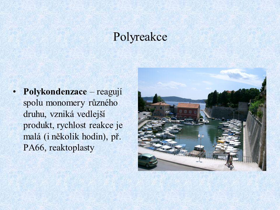 Polyreakce Polykondenzace – reagují spolu monomery různého druhu, vzniká vedlejší produkt, rychlost reakce je malá (i několik hodin), př. PA66, reakto
