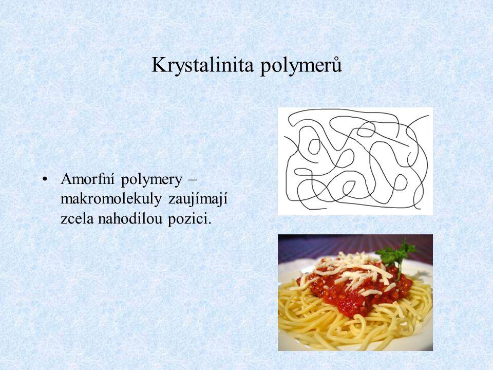 Krystalinita polymerů Amorfní polymery – makromolekuly zaujímají zcela nahodilou pozici.