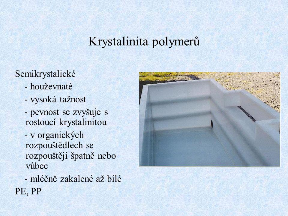 Semikrystalické - houževnaté - vysoká tažnost - pevnost se zvyšuje s rostoucí krystalinitou - v organických rozpouštědlech se rozpouštějí špatně nebo