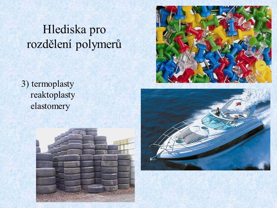 Hlediska pro rozdělení polymerů 3) termoplasty reaktoplasty elastomery