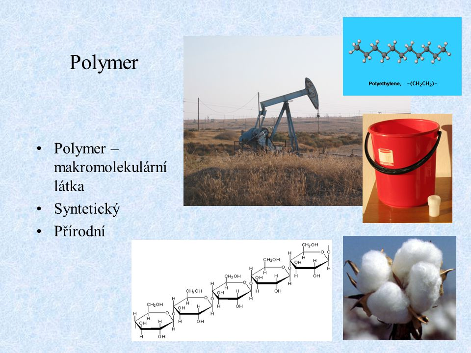 Polymer Polymer – makromolekulární látka Syntetický Přírodní