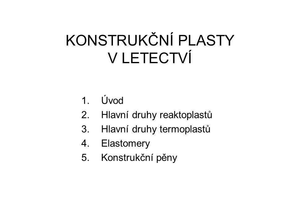 KONSTRUKČNÍ PLASTY V LETECTVÍ 1.Úvod 2.Hlavní druhy reaktoplastů 3.Hlavní druhy termoplastů 4.Elastomery 5.Konstrukční pěny