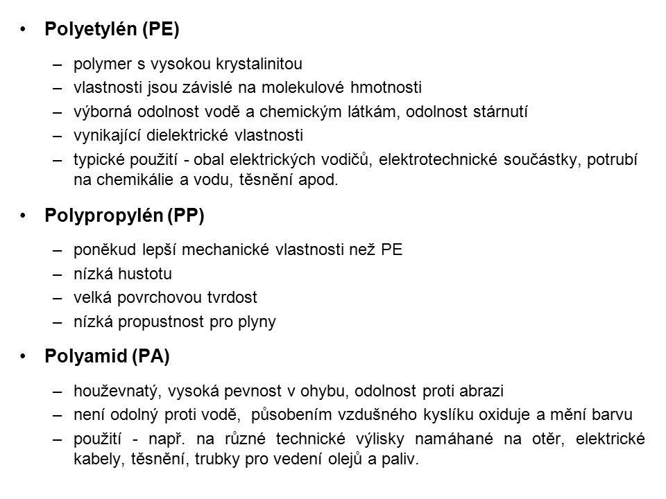Polyetylén (PE) –polymer s vysokou krystalinitou –vlastnosti jsou závislé na molekulové hmotnosti –výborná odolnost vodě a chemickým látkám, odolnost