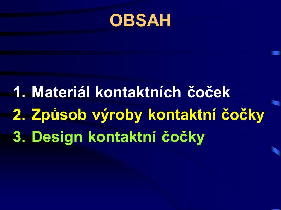 1.Materiál kontaktních čoček požadavky: Optické vlastnosti Snadnost aplikace Snášenlivost Trvanlivost Zpracovatelnost