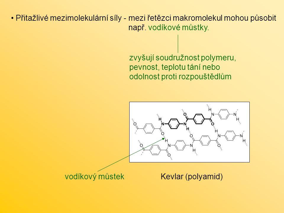 Přitažlivé mezimolekulární síly - mezi řetězci makromolekul mohou působit např. vodíkové můstky. zvyšují soudružnost polymeru, pevnost, teplotu tání n