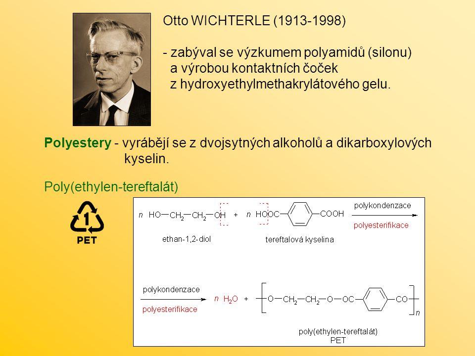 Polyestery - vyrábějí se z dvojsytných alkoholů a dikarboxylových kyselin. Poly(ethylen-tereftalát) Otto WICHTERLE (1913-1998) - zabýval se výzkumem p