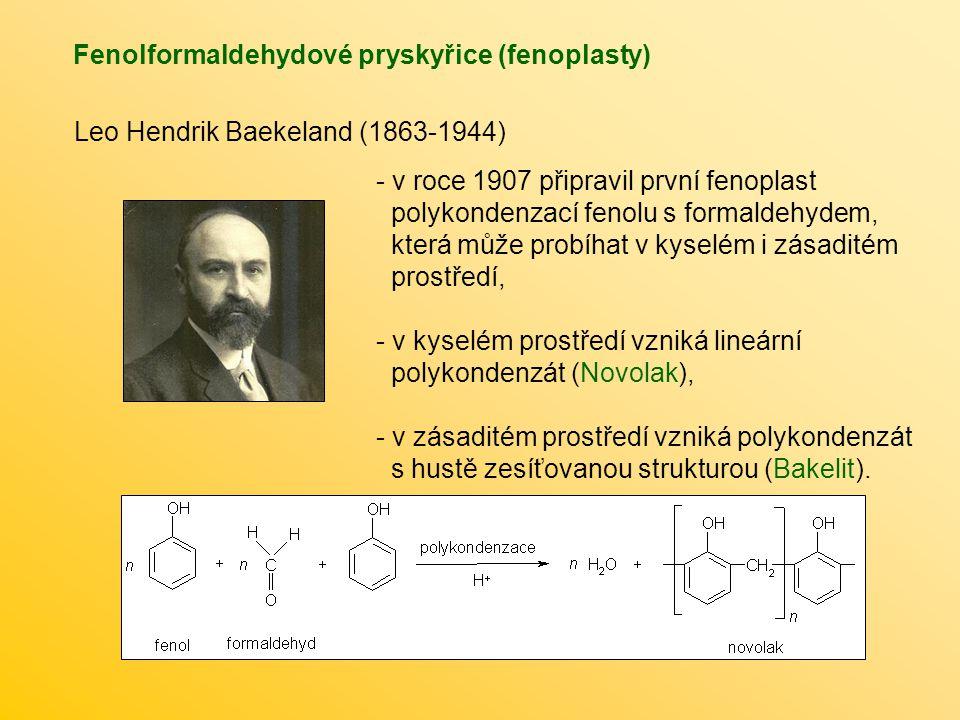 Fenolformaldehydové pryskyřice (fenoplasty) Leo Hendrik Baekeland (1863-1944) - v roce 1907 připravil první fenoplast polykondenzací fenolu s formaldehydem, která může probíhat v kyselém i zásaditém prostředí, - v kyselém prostředí vzniká lineární polykondenzát (Novolak), - v zásaditém prostředí vzniká polykondenzát s hustě zesíťovanou strukturou (Bakelit).