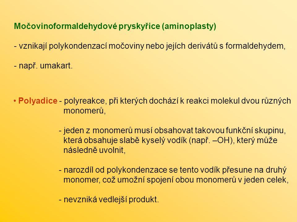 Močovinoformaldehydové pryskyřice (aminoplasty) - vznikají polykondenzací močoviny nebo jejích derivátů s formaldehydem, - např.