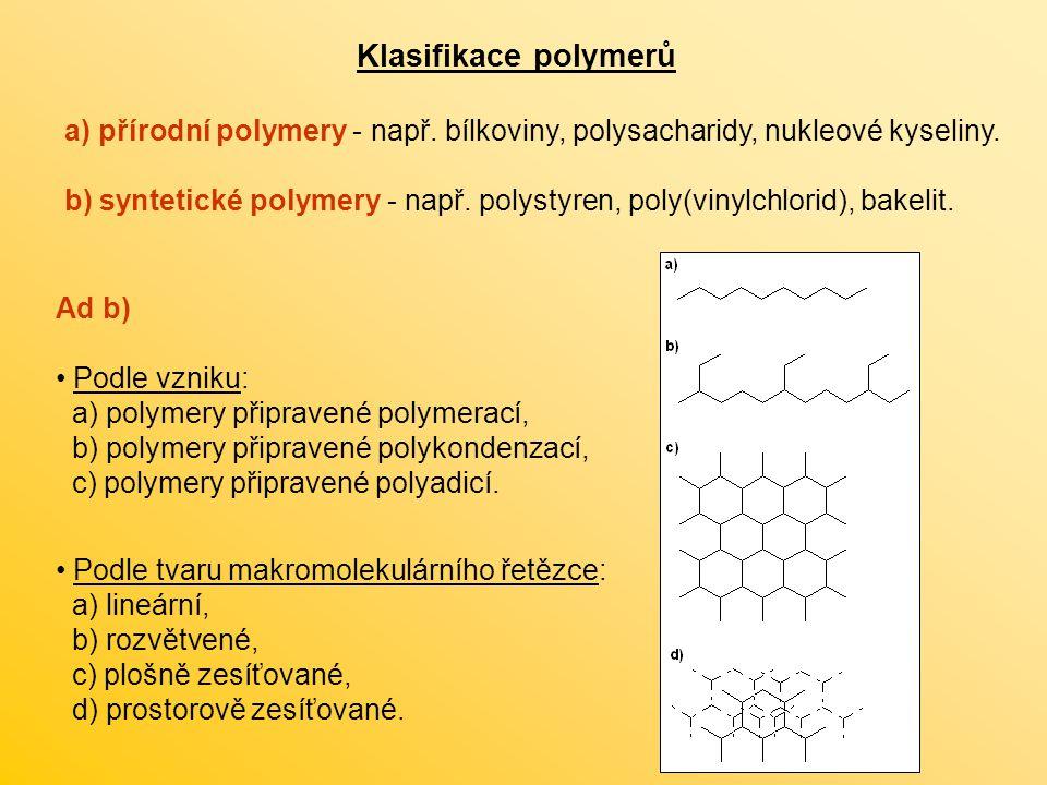 Klasifikace polymerů a) přírodní polymery - např. bílkoviny, polysacharidy, nukleové kyseliny. b) syntetické polymery - např. polystyren, poly(vinylch