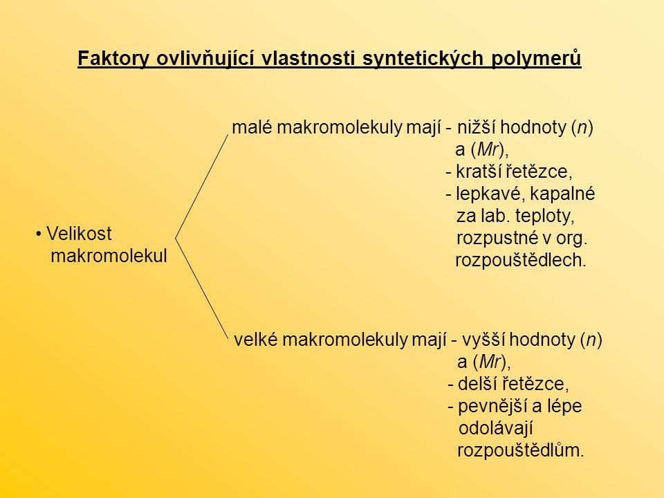 Faktory ovlivňující vlastnosti syntetických polymerů Velikost makromolekul malé makromolekuly mají - nižší hodnoty (n) a (Mr), - kratší řetězce, - lep