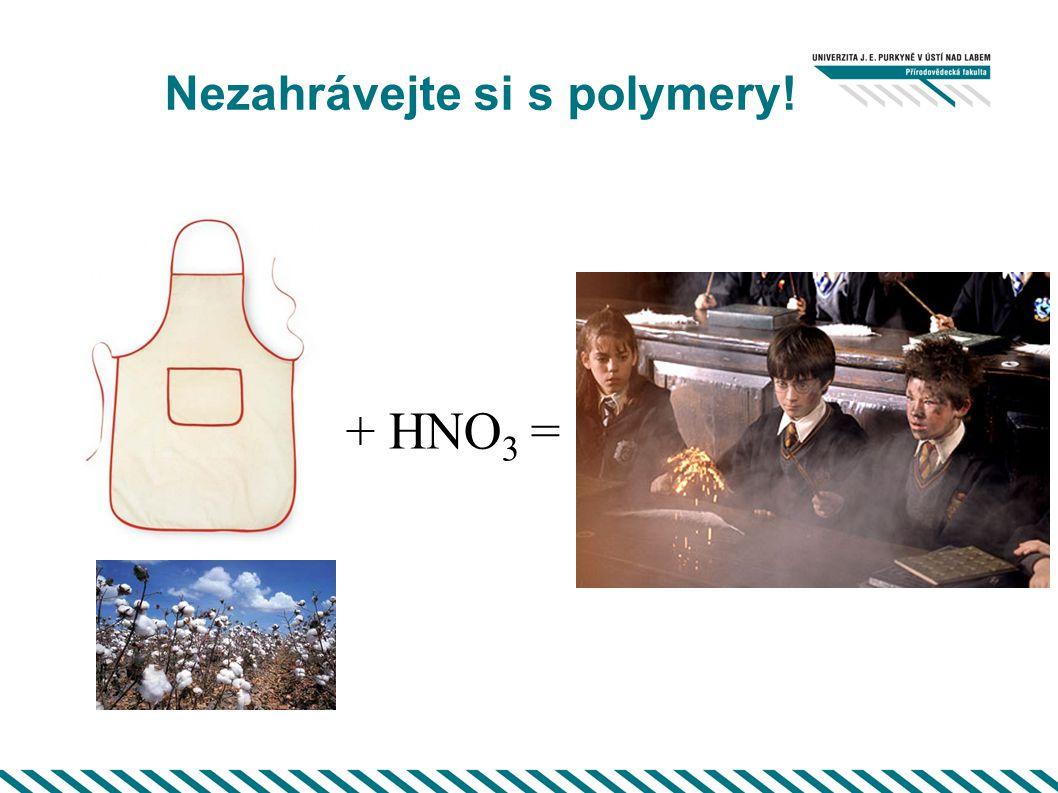 Nezahrávejte si s polymery! + HNO 3 =