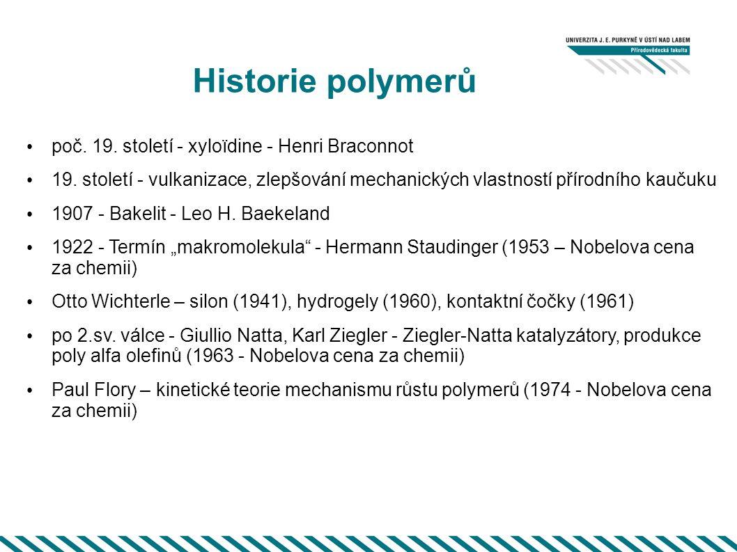 Historie polymerů poč. 19. století - xyloïdine - Henri Braconnot 19. století - vulkanizace, zlepšování mechanických vlastností přírodního kaučuku 1907