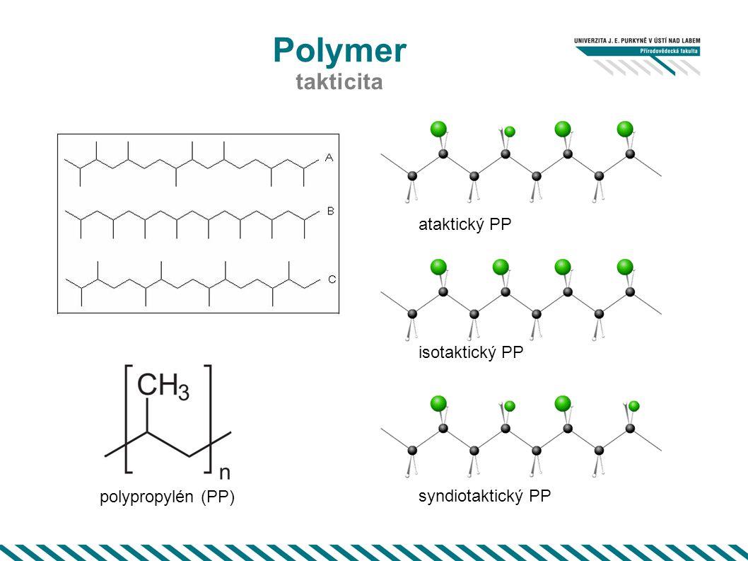 Polymer takticita ataktický PP isotaktický PP syndiotaktický PP polypropylén (PP)