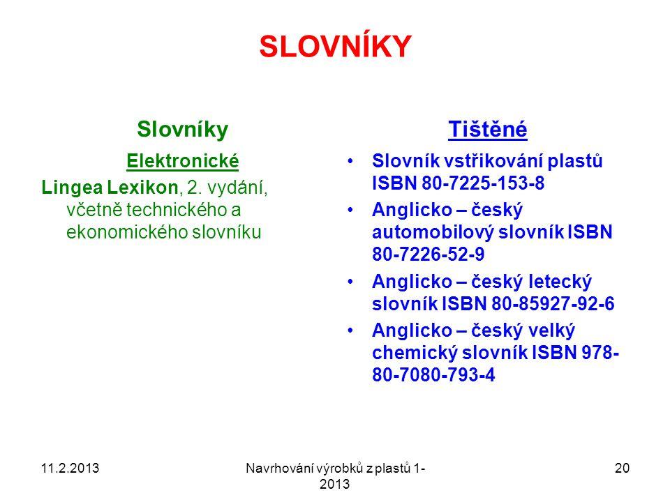 SLOVNÍKY Slovníky Elektronické Lingea Lexikon, 2. vydání, včetně technického a ekonomického slovníku Tištěné Slovník vstřikování plastů ISBN 80-7225-1