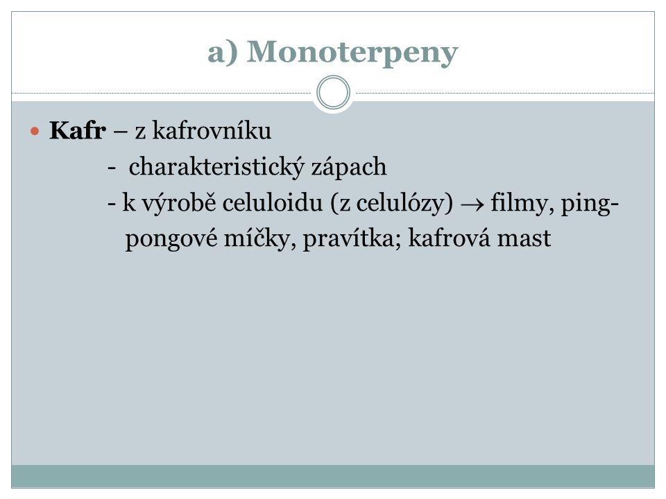 a) Monoterpeny Kafr – z kafrovníku - charakteristický zápach - k výrobě celuloidu (z celulózy)  filmy, ping- pongové míčky, pravítka; kafrová mast