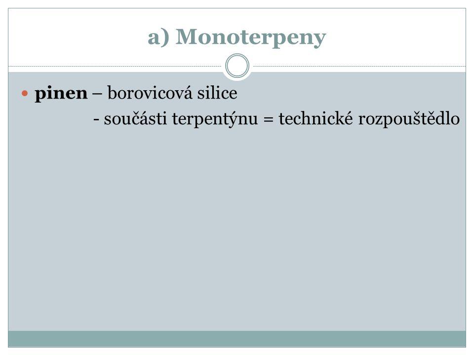 a) Monoterpeny pinen – borovicová silice - součásti terpentýnu = technické rozpouštědlo