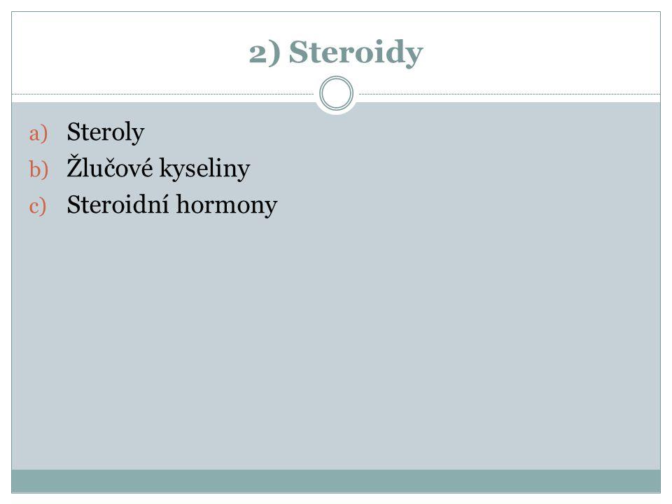 2) Steroidy a) Steroly b) Žlučové kyseliny c) Steroidní hormony