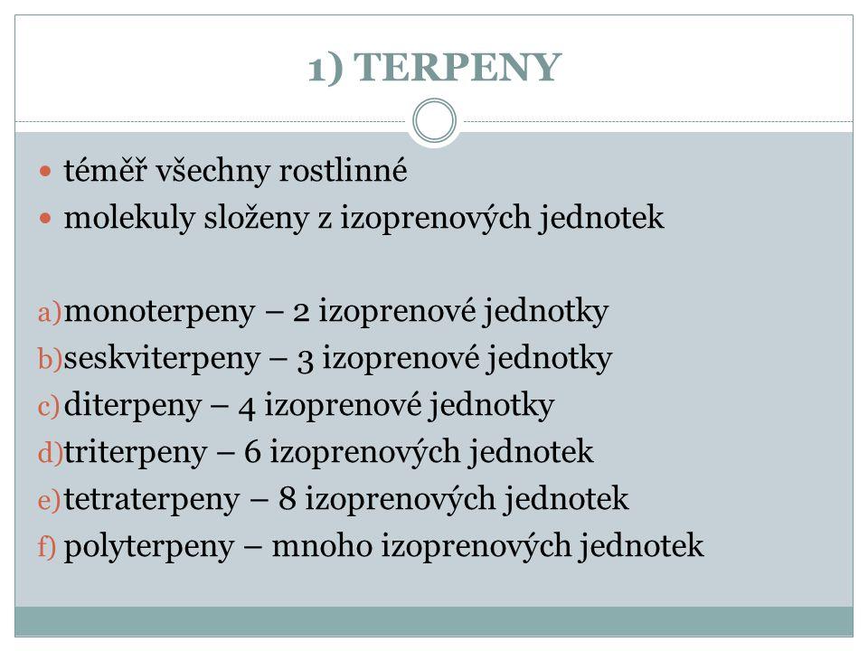 1) TERPENY téměř všechny rostlinné molekuly složeny z izoprenových jednotek a) monoterpeny – 2 izoprenové jednotky b) seskviterpeny – 3 izoprenové jednotky c) diterpeny – 4 izoprenové jednotky d) triterpeny – 6 izoprenových jednotek e) tetraterpeny – 8 izoprenových jednotek f) polyterpeny – mnoho izoprenových jednotek