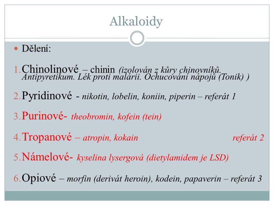 Alkaloidy Dělení: 1. Chinolinové – chinin (izolován z kůry chinovníků. Antipyretikum. Lék proti malárii. Ochucování nápojů (Tonik) ) 2. Pyridinové - n