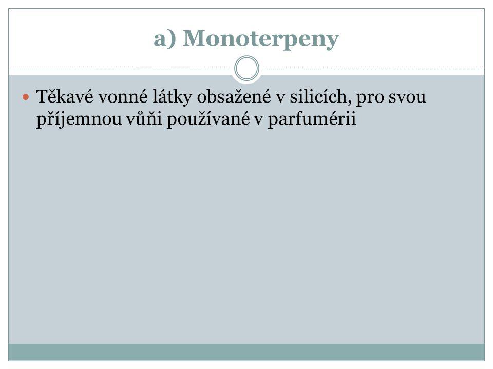 a) Monoterpeny Těkavé vonné látky obsažené v silicích, pro svou příjemnou vůňi používané v parfumérii