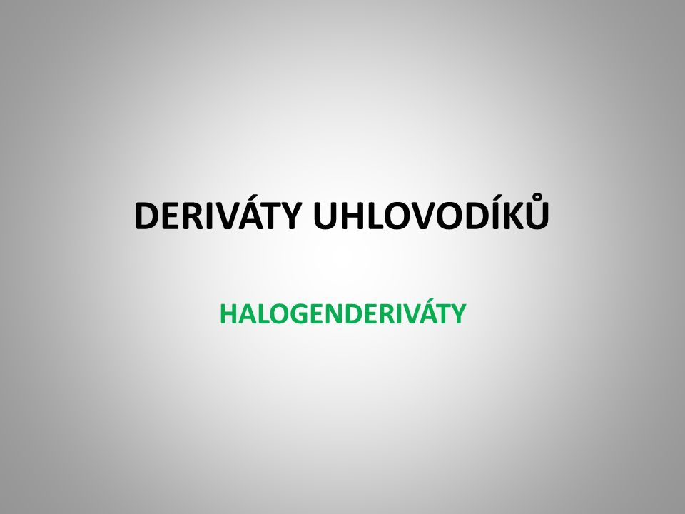 """Zkus svými slovy vysvětlit slovo """"derivát = odvozenina Deriváty uhlovodíků ???????????."""
