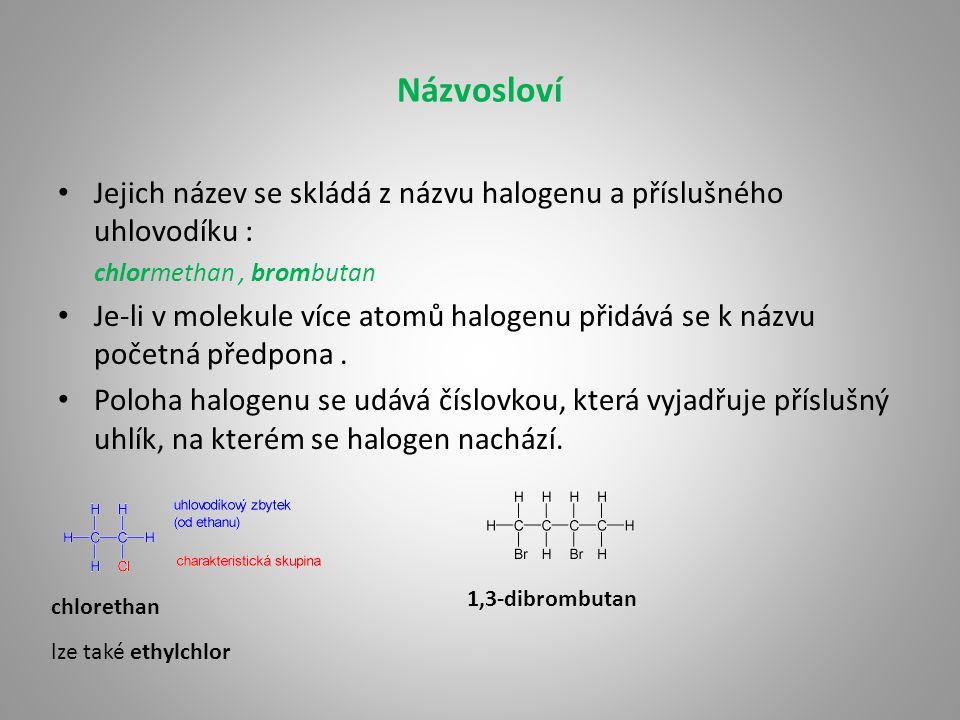 Názvosloví Jejich název se skládá z názvu halogenu a příslušného uhlovodíku : chlormethan, brombutan Je-li v molekule více atomů halogenu přidává se k názvu početná předpona.