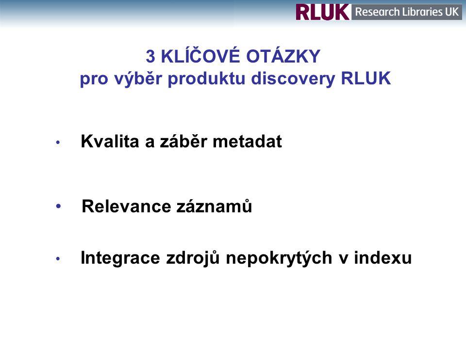 3 KLÍČOVÉ OTÁZKY pro výběr produktu discovery RLUK Kvalita a záběr metadat Relevance záznamů Integrace zdrojů nepokrytých v indexu