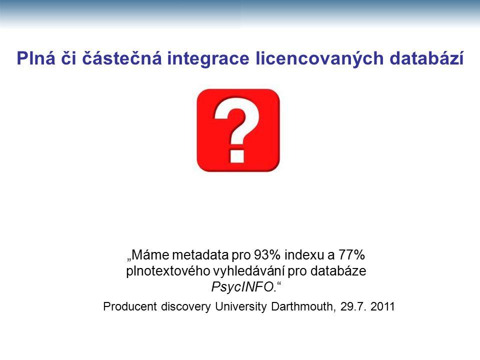 """Plná či částečná integrace licencovaných databází """"Máme metadata pro 93% indexu a 77% plnotextového vyhledávání pro databáze PsycINFO. Producent discovery University Darthmouth, 29.7."""