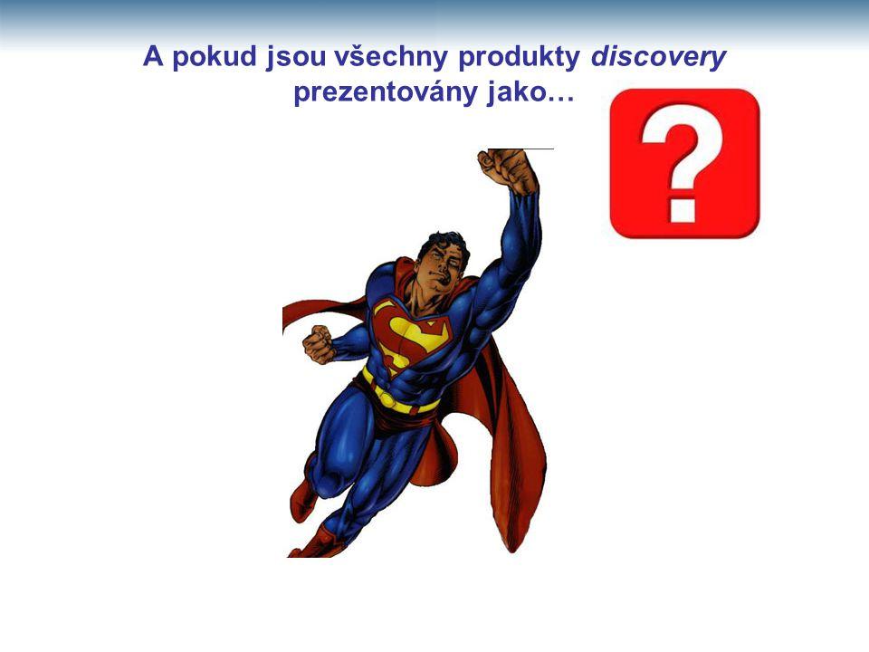 A pokud jsou všechny produkty discovery prezentovány jako…