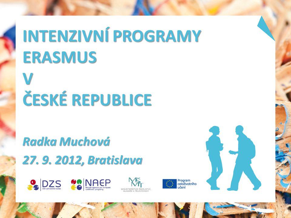 INTENZIVNÍ PROGRAMY ERASMUS V ČESKÉ REPUBLICE Radka Muchová 27. 9. 2012, Bratislava