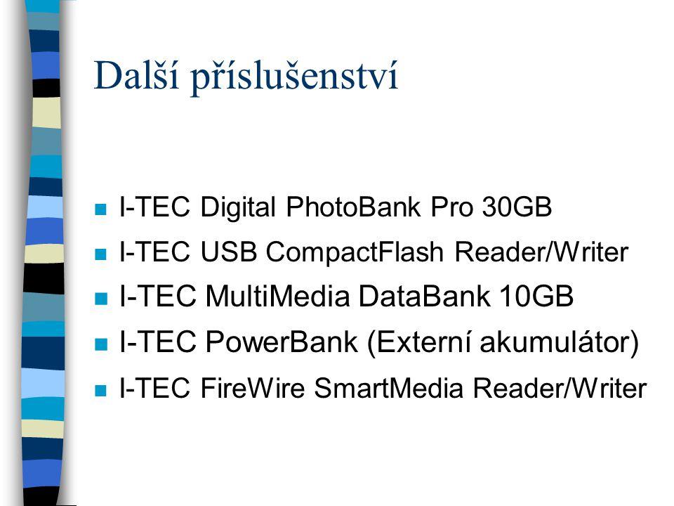 Další příslušenství n I-TEC Digital PhotoBank Pro 30GB n I-TEC USB CompactFlash Reader/Writer n I-TEC MultiMedia DataBank 10GB n I-TEC PowerBank (Externí akumulátor) I-TEC FireWire SmartMedia Reader/Writer
