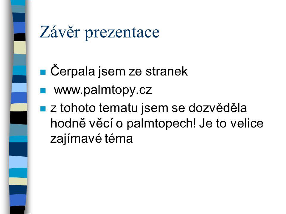 Závěr prezentace n Čerpala jsem ze stranek n www.palmtopy.cz n z tohoto tematu jsem se dozvěděla hodně věcí o palmtopech.