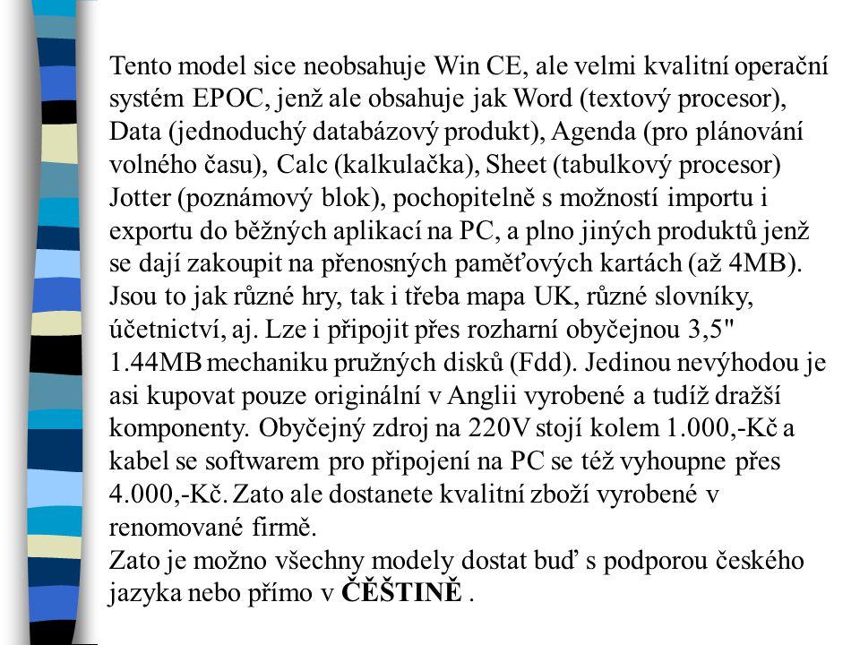 Tento model sice neobsahuje Win CE, ale velmi kvalitní operační systém EPOC, jenž ale obsahuje jak Word (textový procesor), Data (jednoduchý databázový produkt), Agenda (pro plánování volného času), Calc (kalkulačka), Sheet (tabulkový procesor) Jotter (poznámový blok), pochopitelně s možností importu i exportu do běžných aplikací na PC, a plno jiných produktů jenž se dají zakoupit na přenosných paměťových kartách (až 4MB).