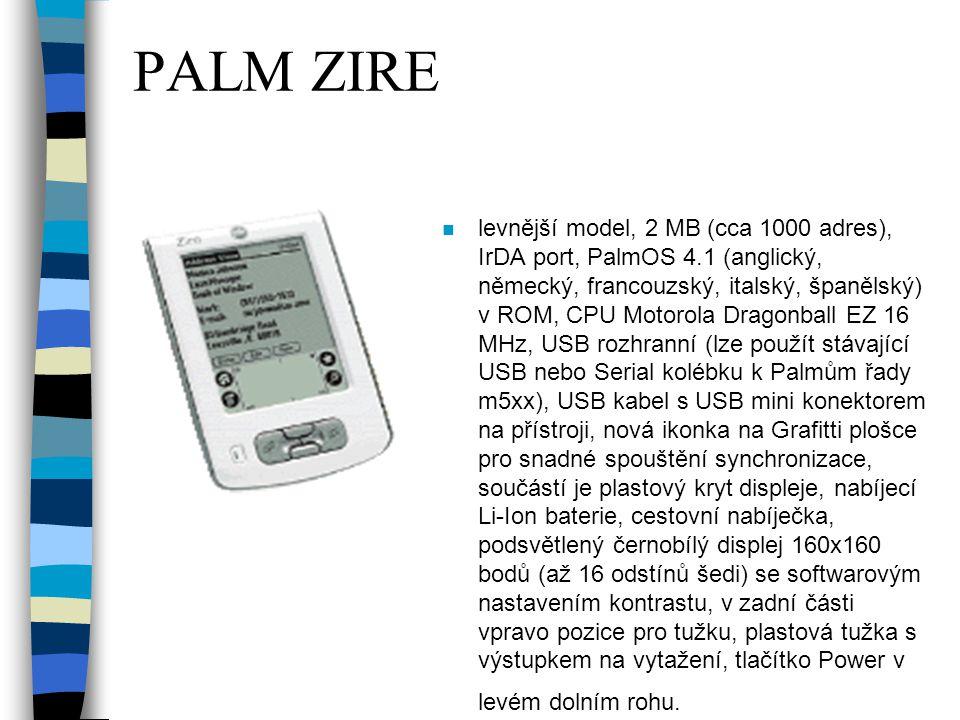 PALM ZIRE n levnější model, 2 MB (cca 1000 adres), IrDA port, PalmOS 4.1 (anglický, německý, francouzský, italský, španělský) v ROM, CPU Motorola Dragonball EZ 16 MHz, USB rozhranní (lze použít stávající USB nebo Serial kolébku k Palmům řady m5xx), USB kabel s USB mini konektorem na přístroji, nová ikonka na Grafitti plošce pro snadné spouštění synchronizace, součástí je plastový kryt displeje, nabíjecí Li-Ion baterie, cestovní nabíječka, podsvětlený černobílý displej 160x160 bodů (až 16 odstínů šedi) se softwarovým nastavením kontrastu, v zadní části vpravo pozice pro tužku, plastová tužka s výstupkem na vytažení, tlačítko Power v levém dolním rohu.