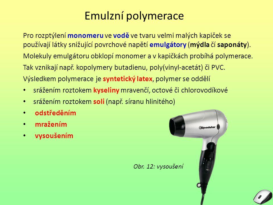 Emulzní polymerace Pro rozptýlení monomeru ve vodě ve tvaru velmi malých kapiček se používají látky snižující povrchové napětí emulgátory (mýdla čí sa
