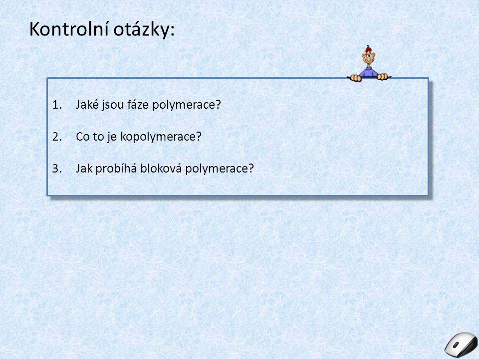 Kontrolní otázky: 1.Jaké jsou fáze polymerace? 2.Co to je kopolymerace? 3.Jak probíhá bloková polymerace? 1.Jaké jsou fáze polymerace? 2.Co to je kopo