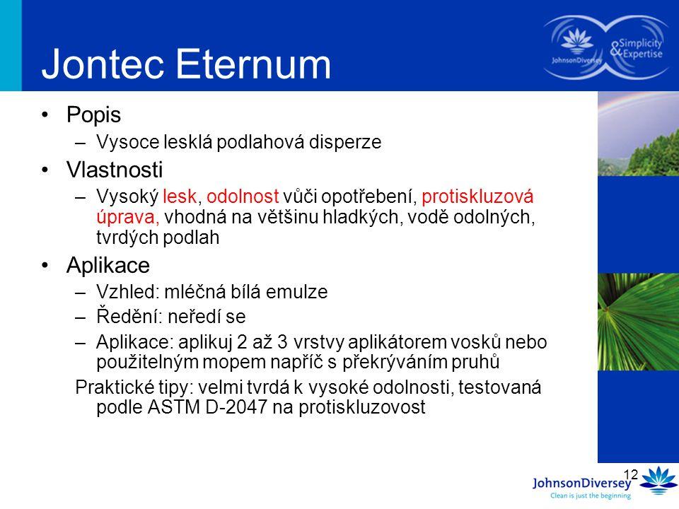 12 Jontec Eternum Popis –Vysoce lesklá podlahová disperze Vlastnosti –Vysoký lesk, odolnost vůči opotřebení, protiskluzová úprava, vhodná na většinu h