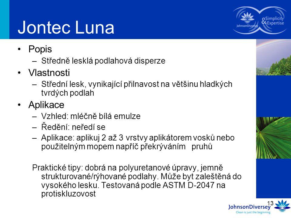 13 Jontec Luna Popis –Středně lesklá podlahová disperze Vlastnosti –Střední lesk, vynikající přilnavost na většinu hladkých tvrdých podlah Aplikace –V