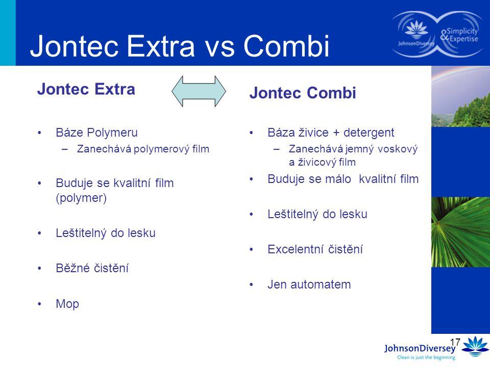 17 Jontec Extra vs Combi Jontec Extra Báze Polymeru –Zanechává polymerový film Buduje se kvalitní film (polymer) Leštitelný do lesku Běžné čistění Mop
