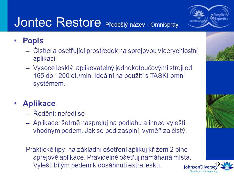 19 Jontec Restore Předešlý název - Omnispray Popis –Čistící a ošetřující prostředek na sprejovou vícerychlostní aplikaci –Vysoce lesklý, aplikovatelný
