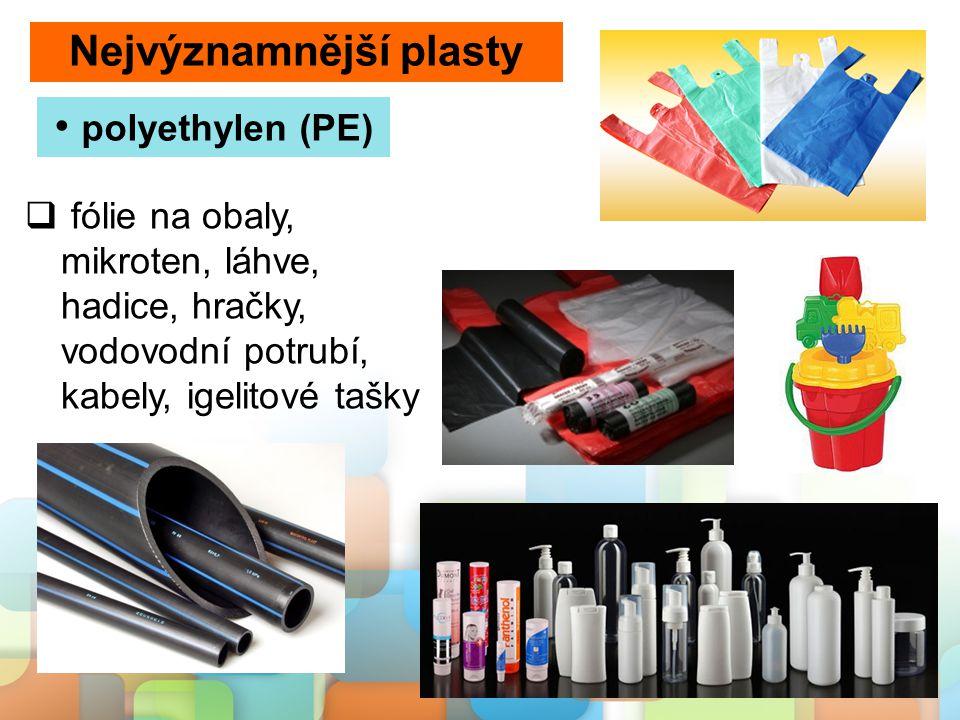  fólie na obaly, mikroten, láhve, hadice, hračky, vodovodní potrubí, kabely, igelitové tašky Nejvýznamnější plasty polyethylen (PE)