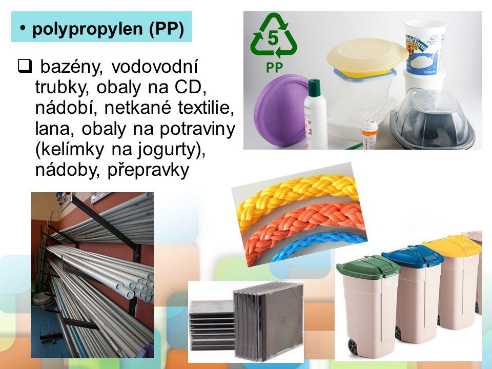 polypropylen (PP)  bazény, vodovodní trubky, obaly na CD, nádobí, netkané textilie, lana, obaly na potraviny (kelímky na jogurty), nádoby, přepravky