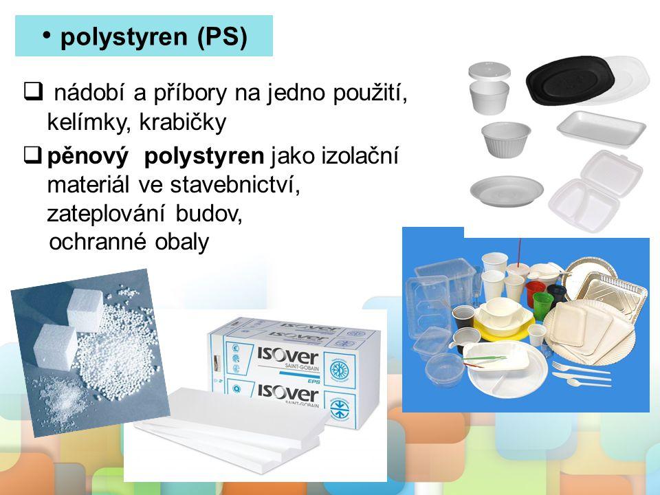 polystyren (PS)  nádobí a příbory na jedno použití, kelímky, krabičky  pěnový polystyren jako izolační materiál ve stavebnictví, zateplování budov,